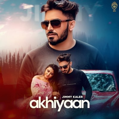 Akhiyan Jimmy Kaler song lyrics