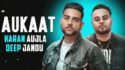Aukaat - (Full Song) Karan Aujla Ft. Deep Jandu lyrics