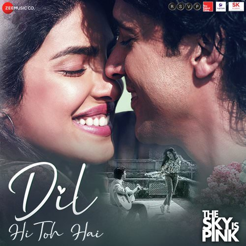 Dil Hi Toh Hai lyrics translation The Sky Is Pink by Arijit Singh