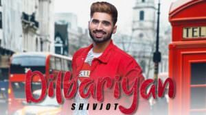 Dilbariyan Lyrics – Shivjot | Latest Song