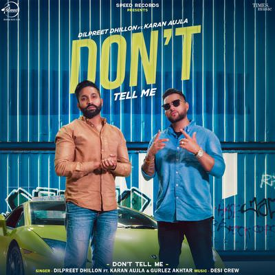 Dilpreet Dhillon - Don't Tell Me (feat. Karan Aujla & Gurlej Akhtar) lyrics