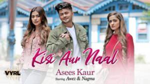 Kisi Aur Naal Lyrics – Asees Kaur | Awez Darbar