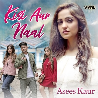 Kisi Aur Naal - Single (by Asees Kaur) lyrics