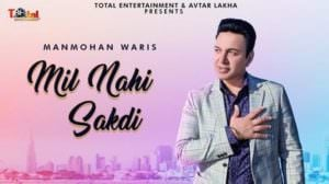 Mil Nahi Sakdi Lyrics – Manmohan Waris | Punjabi Song