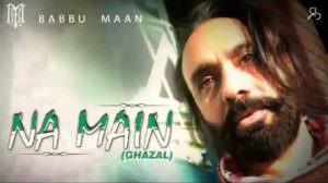 Na Mein Lyrics – Babbu Maan | Ghazal | Shayari