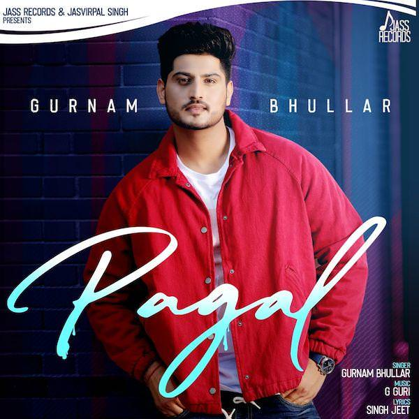 Pagal Gurnam Bhullar lyrics