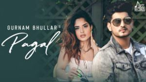 Pagal Song Lyrics – Gurnam Bhullar | G Guri