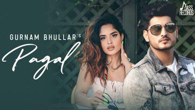 Pagal Song Lyrics – Gurnam Bhullar | G Guri