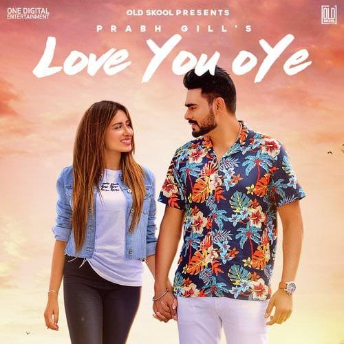 Prabh Gill - Love You Oye [with Desi Routz] lyrics