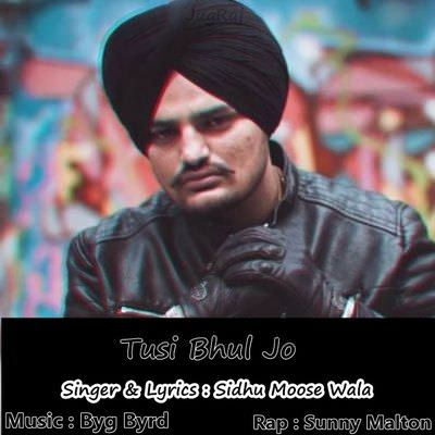 Tusi Bhul Jo Ft. Byg Byrd Sidhu Moose Wala & Sunny Malton lyrics