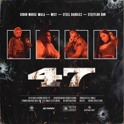 47 (feat. Stefflon Don) - Single (by Sidhu Moose Wala, MIST & Steel Banglez) lyrics