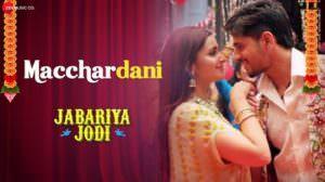Macchardani Lyrics | Translation | Jabariya Jodi | Jyotica Tangri