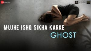 Mujhe Ishq Sikha Karke Lyrics – Ghost | by Jyotica Tangri
