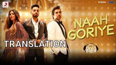 Naah Goriye Lyrics | Translation | Bala (Film) | Ayushmann