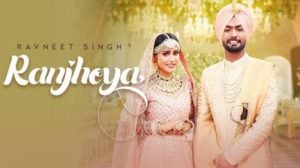 Ranjheya Song Lyrics – Ravneet Singh Ft. Gima Ashi