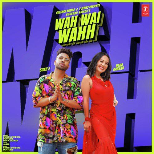 Wah Wai Wahh by Neha Kakkar, Sukh-E Muzical Doctorz lyrics