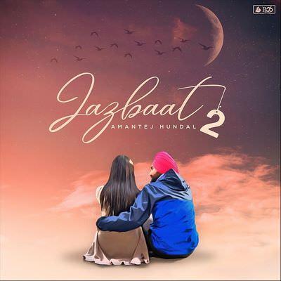 Amantej Hundal jazbaat 2 lyrics