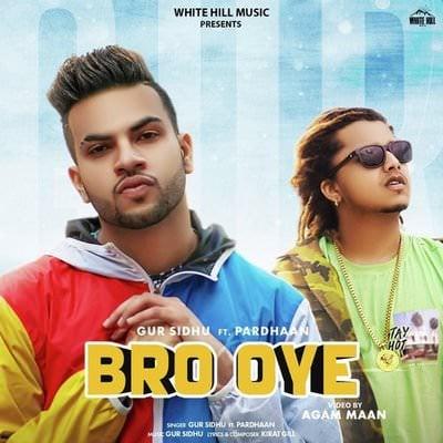 Bro Oye by Gur Sidhu featuring Pardhaan lyrics