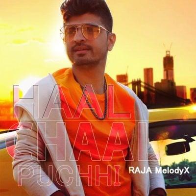 Haal Chaal Puchhi - Single (by RAJA MelodyX) lyrics