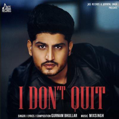 I Don't Quit by Gurnam Bhullar lyrics