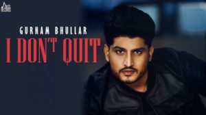 Gurnam Bhullar – I Don't Quit Song Lyrics