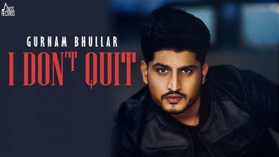 Gurnam Bhullar – I Don't Quit Song Lyrics