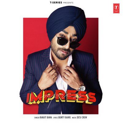 Impress lyrics by Ranjit Bawa, Goldy Desi Crew