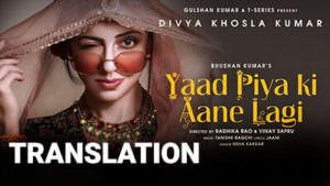 Yaad Piya Ki Aane Lagi translation lyrics Divya Khosla Kumar