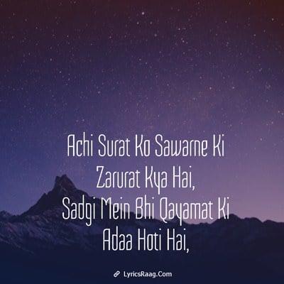 achi surat ko sawarne ki zaroorat kya hai lyrics Sadgi mein bhi qayamat