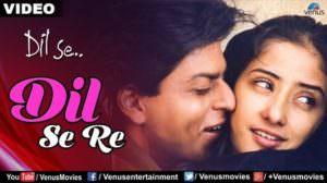 Dil Se Re Song Lyrics Translation – A.R. Rahman Dil Se (Film)