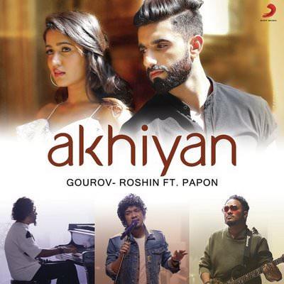 Akhiyan by Gourov-Roshin featuring Papon lyrics manav gima