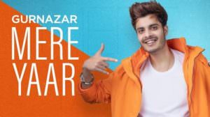 Mere Yaar Lyrics – Gurnazar |  Ft. Nirmaan | Harry Verma | Sehaj Singh