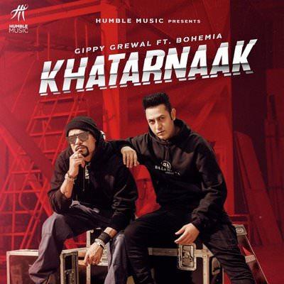 Khatarnaak lyrics by Gippy Grewal featuring Bohemia