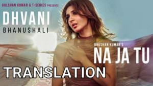 NA JA TU Song Lyrics | Translation | Dhvani Bhanushali