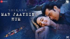 Mar Jaayein Hum Lyrics – Shikara (film) | Aadil Khan