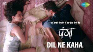 Dil Ne Kaha Lyrics – Panga (Film) | Kangana Ranaut & Jassi Gill