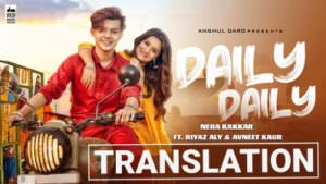DAILY DAILY - Neha Kakkar ft. Riyaz Aly lyrics translation
