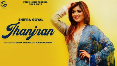 Jhanjran Shipra Goyal lyrics Garry Sandhu