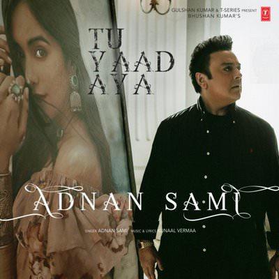 Tu Yaad Aya Hindi song lyrics by Adnan Sami, Kunaal Vermaa