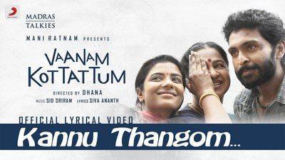 Kannu Thangom Lyrics Translation | Vaanam Kottattum | Sid Sriram