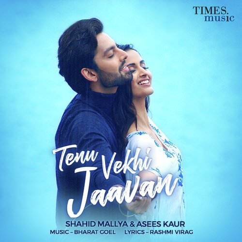 Tenu Vekhi Jaavan by Shahid Mallya, Asees Kaur lyrics