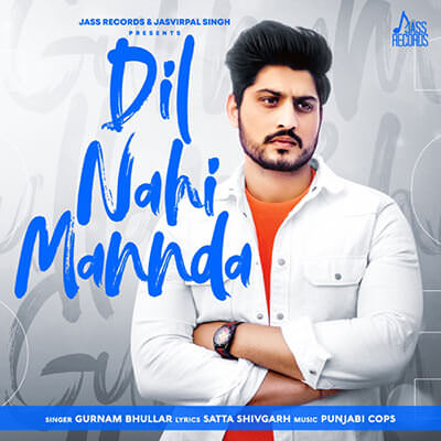 Dil Nahi Mannda - Single lyrics Gurnam Bhullar