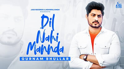 Dil Nahi Mannda song lyrics Gurnam Bhullar