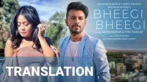 Neha Kakkar, Tony Kakkar Bheegi Bheegi song lyrics English translation