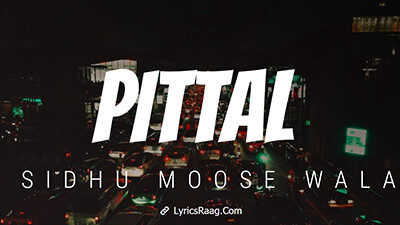 Pittal Lyrics - Sidhu Moose Wala