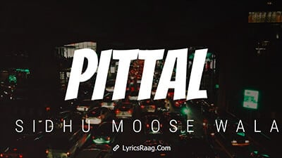 Pittal Lyrics - Sidhu Moose Wala