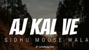 sidhu_moose_wala_aj_kal_ve_lyrics
