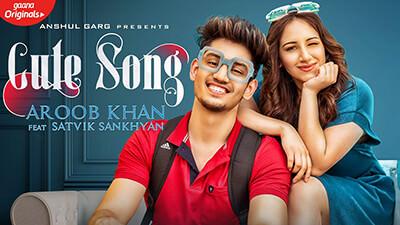 CUTE SONG Aroob Khan Satvik Rajat Nagpal