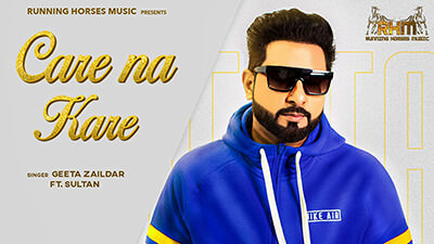 Care Na Kare - Geeta Zaildar ft. Sultaan song lyrics