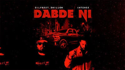Dabde Ni Lyrics – Dilpreet Dhillon Ft. Jimmy Kaler   Intense